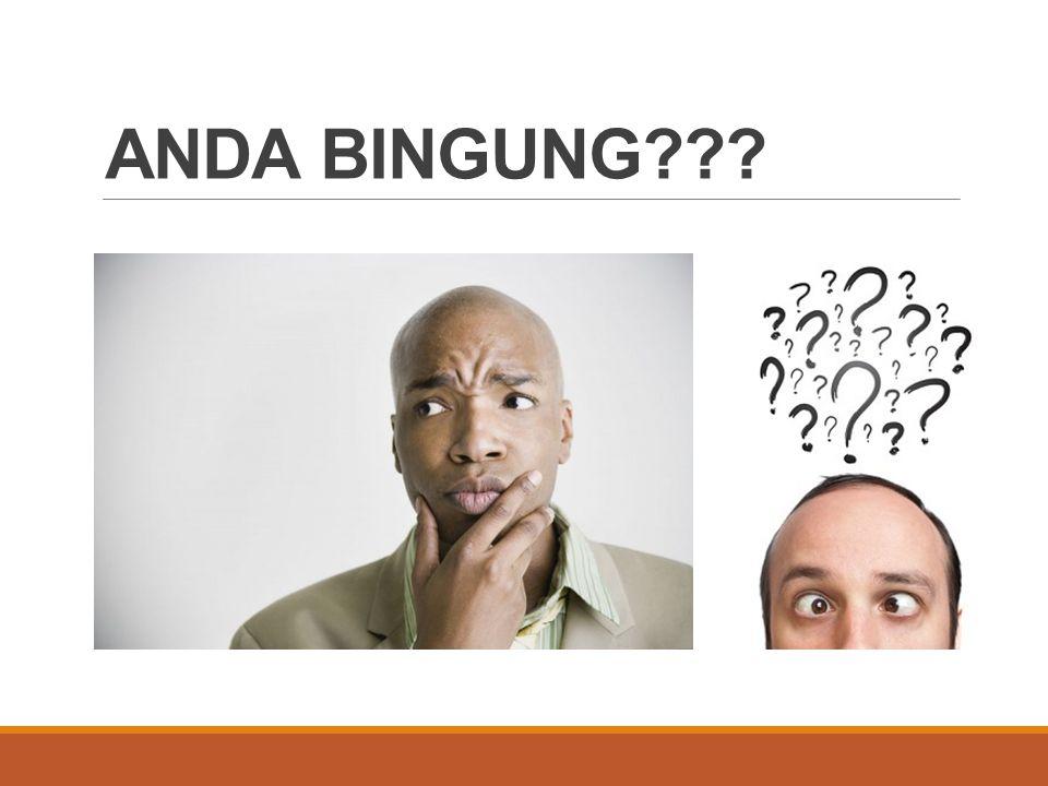 ANDA BINGUNG???