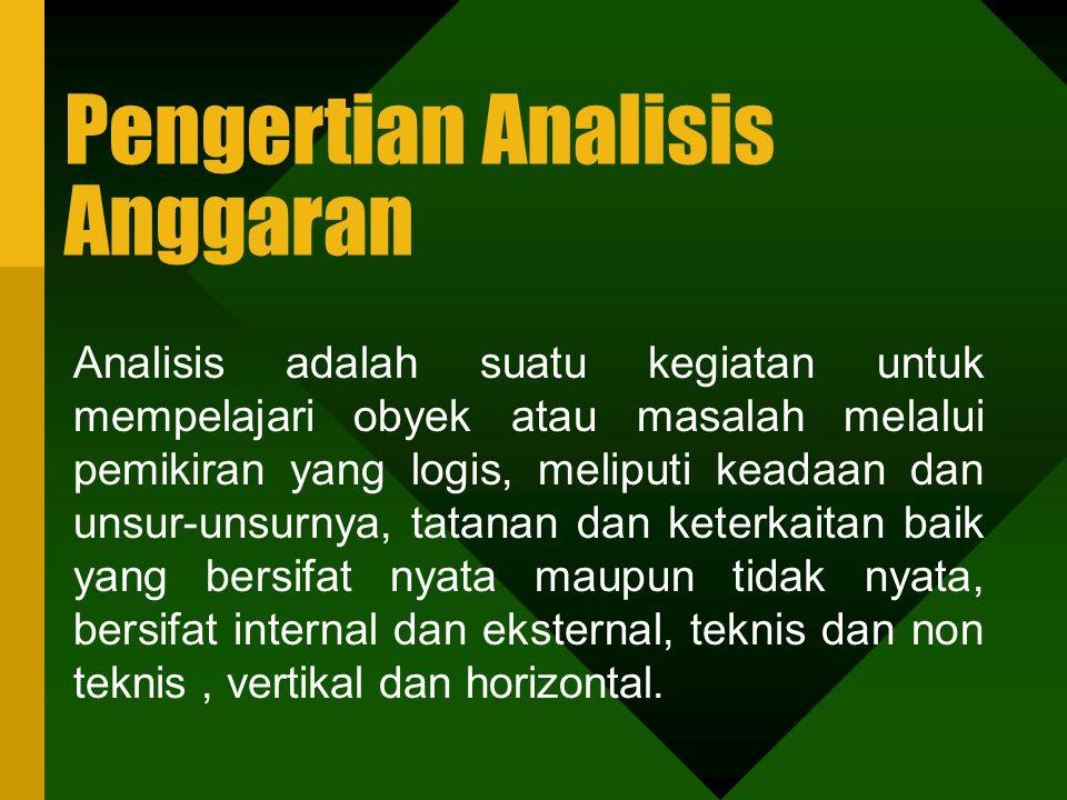 Pengertian Analisis Anggaran Analisis adalah suatu kegiatan untuk mempelajari obyek atau masalah melalui pemikiran yang logis, meliputi keadaan dan unsur-unsurnya, tatanan dan keterkaitan baik yang bersifat nyata maupun tidak nyata, bersifat internal dan eksternal, teknis dan non teknis, vertikal dan horizontal.