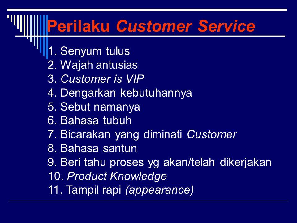 Perilaku Customer Service 1. Senyum tulus 2. Wajah antusias 3. Customer is VIP 4. Dengarkan kebutuhannya 5. Sebut namanya 6. Bahasa tubuh 7. Bicarakan
