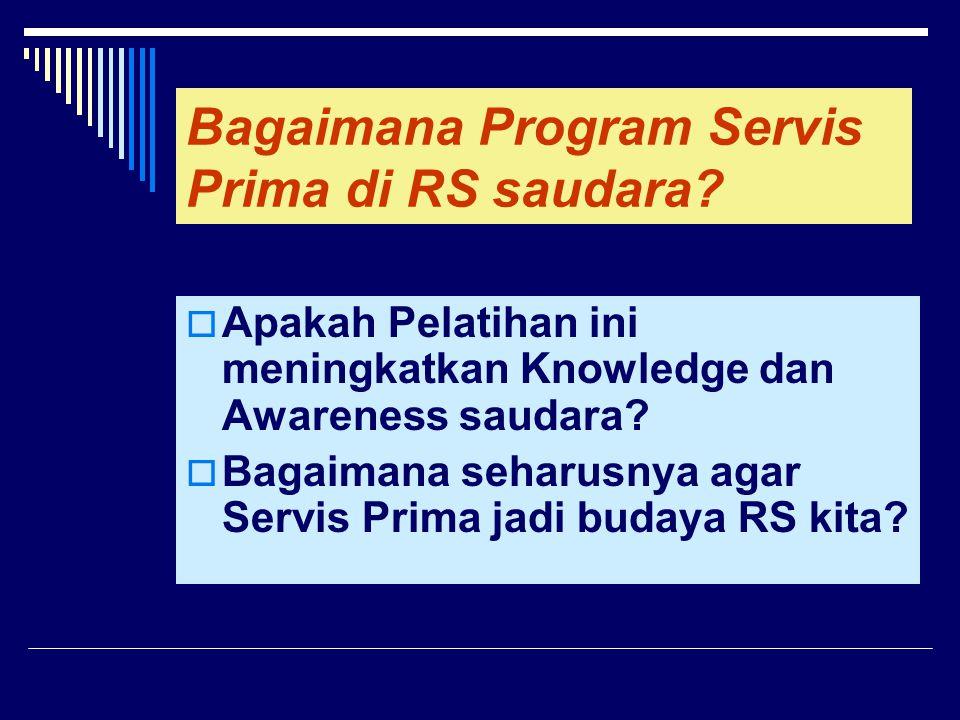 Bagaimana Program Servis Prima di RS saudara?  Apakah Pelatihan ini meningkatkan Knowledge dan Awareness saudara?  Bagaimana seharusnya agar Servis