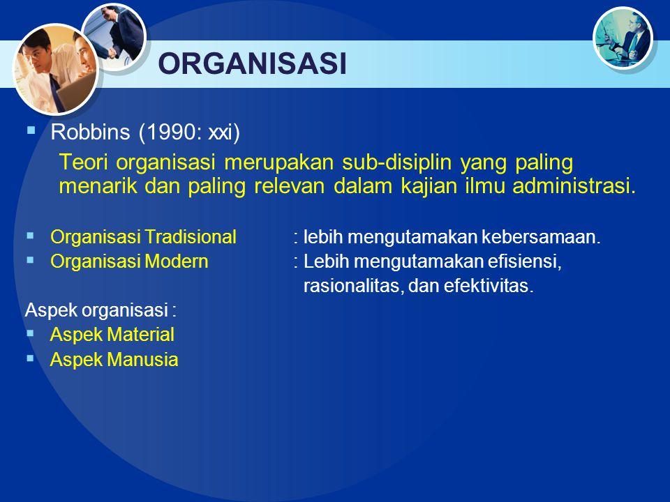 ORGANISASI  Robbins (1990: xxi) Teori organisasi merupakan sub-disiplin yang paling menarik dan paling relevan dalam kajian ilmu administrasi.  Orga