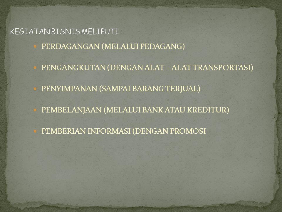 PERDAGANGAN (MELALUI PEDAGANG) PENGANGKUTAN (DENGAN ALAT – ALAT TRANSPORTASI) PENYIMPANAN (SAMPAI BARANG TERJUAL) PEMBELANJAAN (MELALUI BANK ATAU KREDITUR) PEMBERIAN INFORMASI (DENGAN PROMOSI