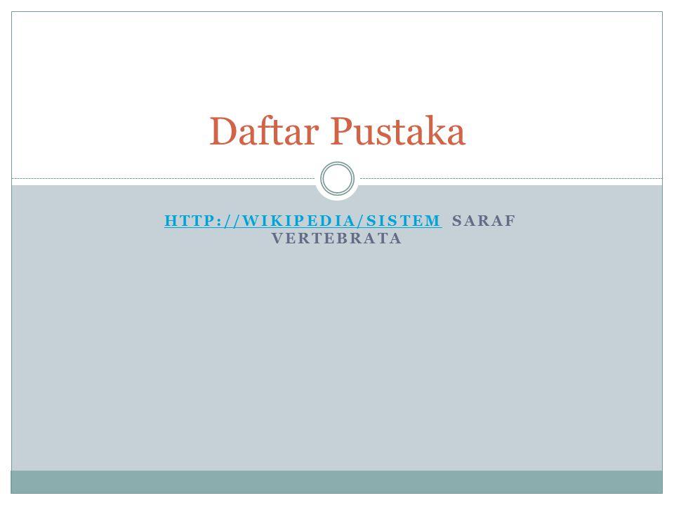 HTTP://WIKIPEDIA/SISTEM SARAF VERTEBRATAHTTP://WIKIPEDIA/SISTEM Daftar Pustaka