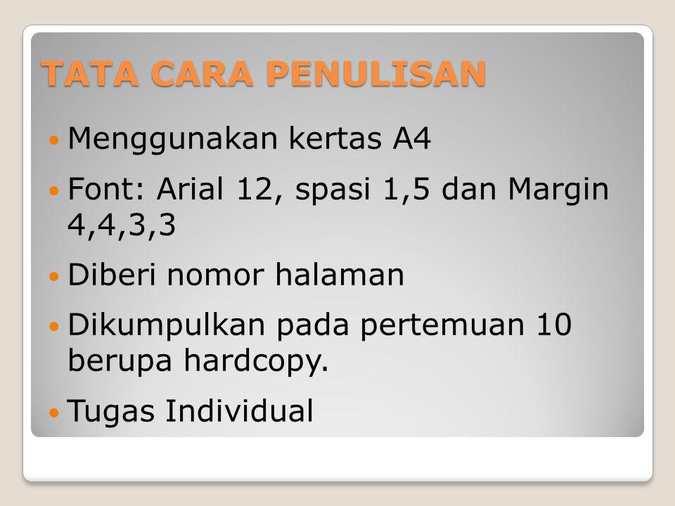 TATA CARA PENULISAN Menggunakan kertas A4 Font: Arial 12, spasi 1,5 dan Margin 4,4,3,3 Diberi nomor halaman Dikumpulkan pada pertemuan 10 berupa hardcopy.