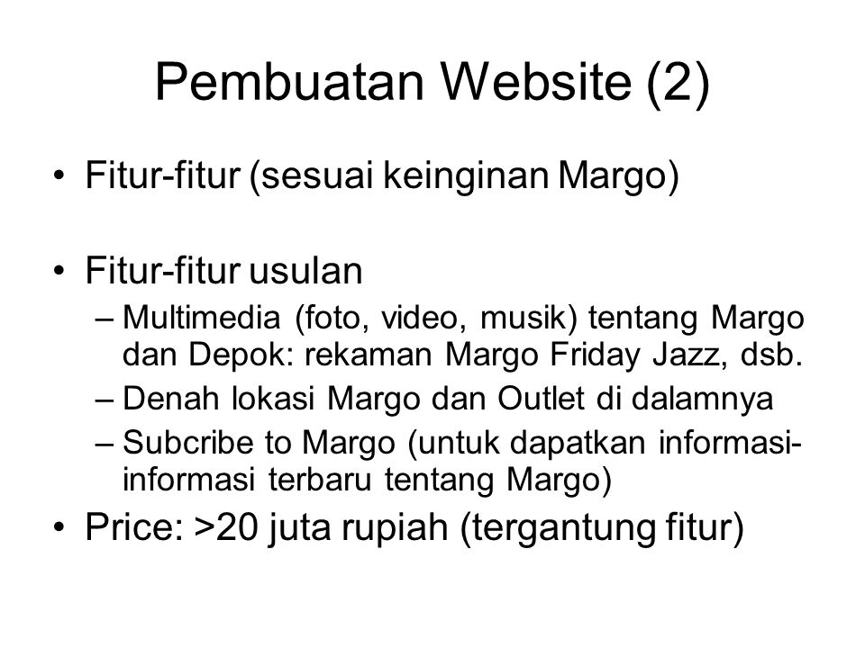 Pembuatan Website (2) Fitur-fitur (sesuai keinginan Margo) Fitur-fitur usulan –Multimedia (foto, video, musik) tentang Margo dan Depok: rekaman Margo Friday Jazz, dsb.