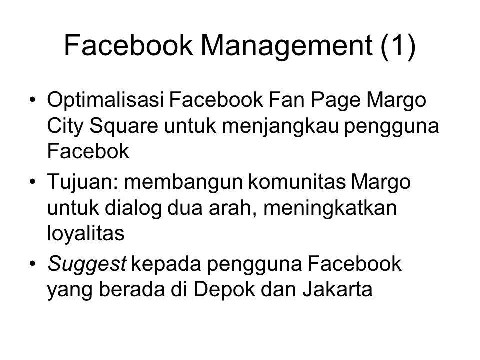 Facebook Management (1) Optimalisasi Facebook Fan Page Margo City Square untuk menjangkau pengguna Facebok Tujuan: membangun komunitas Margo untuk dialog dua arah, meningkatkan loyalitas Suggest kepada pengguna Facebook yang berada di Depok dan Jakarta