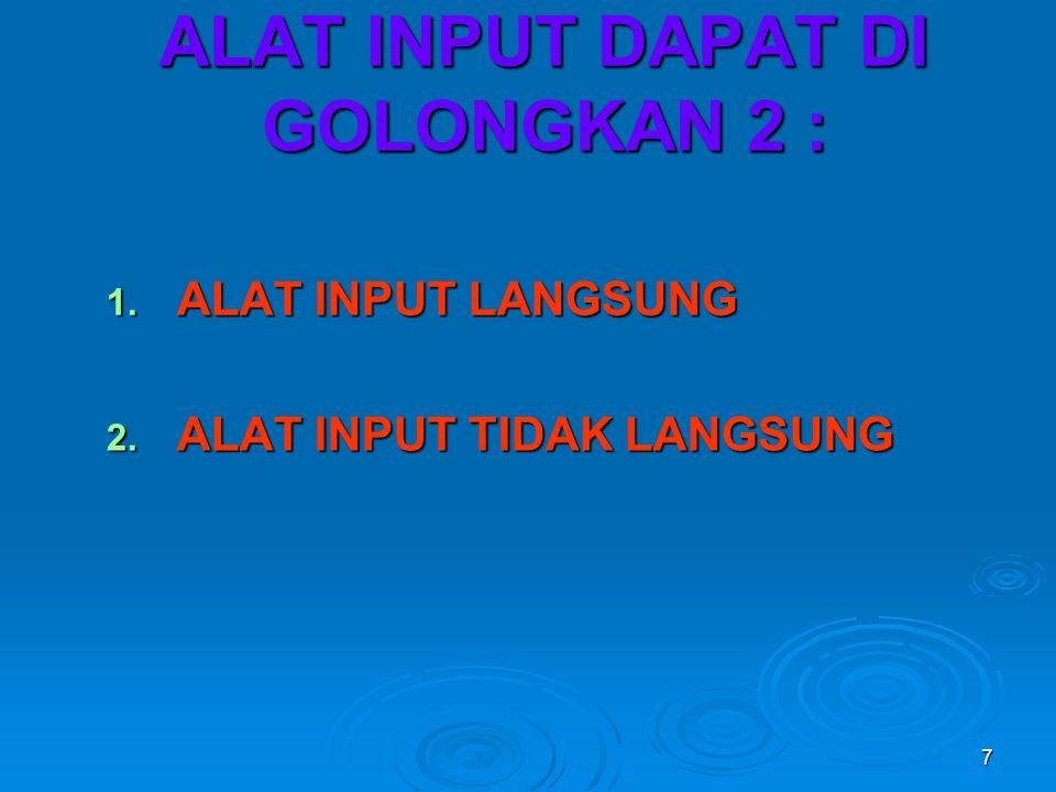 8 1.ALAT INPUT LANGSUNG DAPAT DI GOLONGKAN 1.