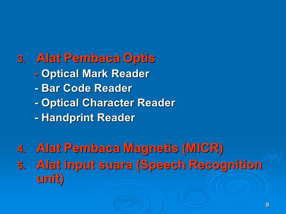 9 3. Alat Pembaca Optis - Optical Mark Reader - Optical Mark Reader - Bar Code Reader - Bar Code Reader - Optical Character Reader - Optical Character