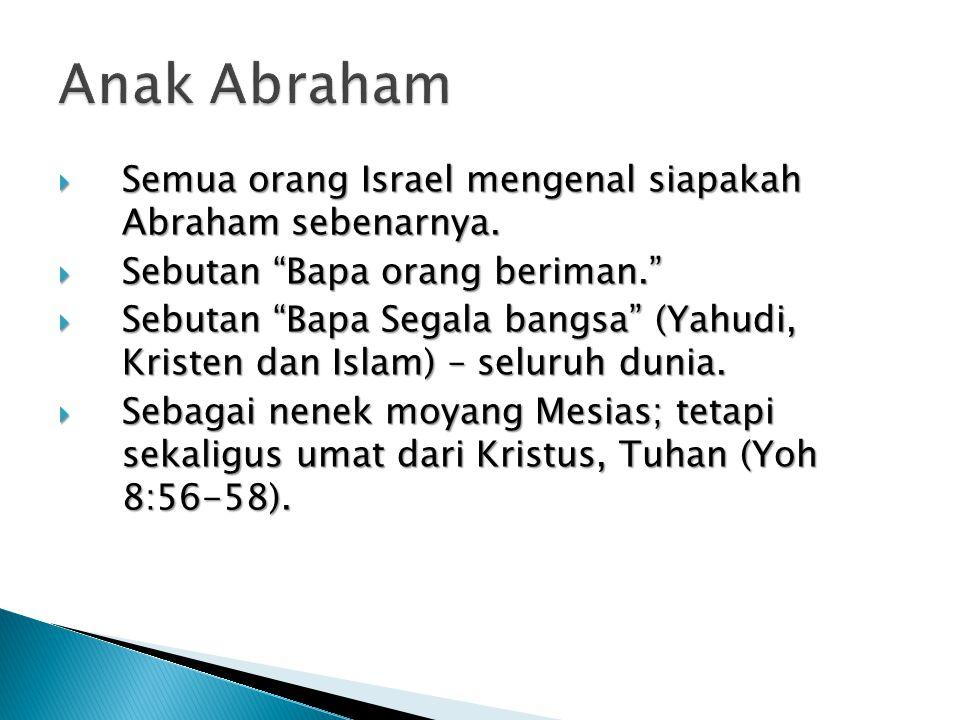 """ Semua orang Israel mengenal siapakah Abraham sebenarnya.  Sebutan """"Bapa orang beriman.""""  Sebutan """"Bapa Segala bangsa"""" (Yahudi, Kristen dan Islam)"""