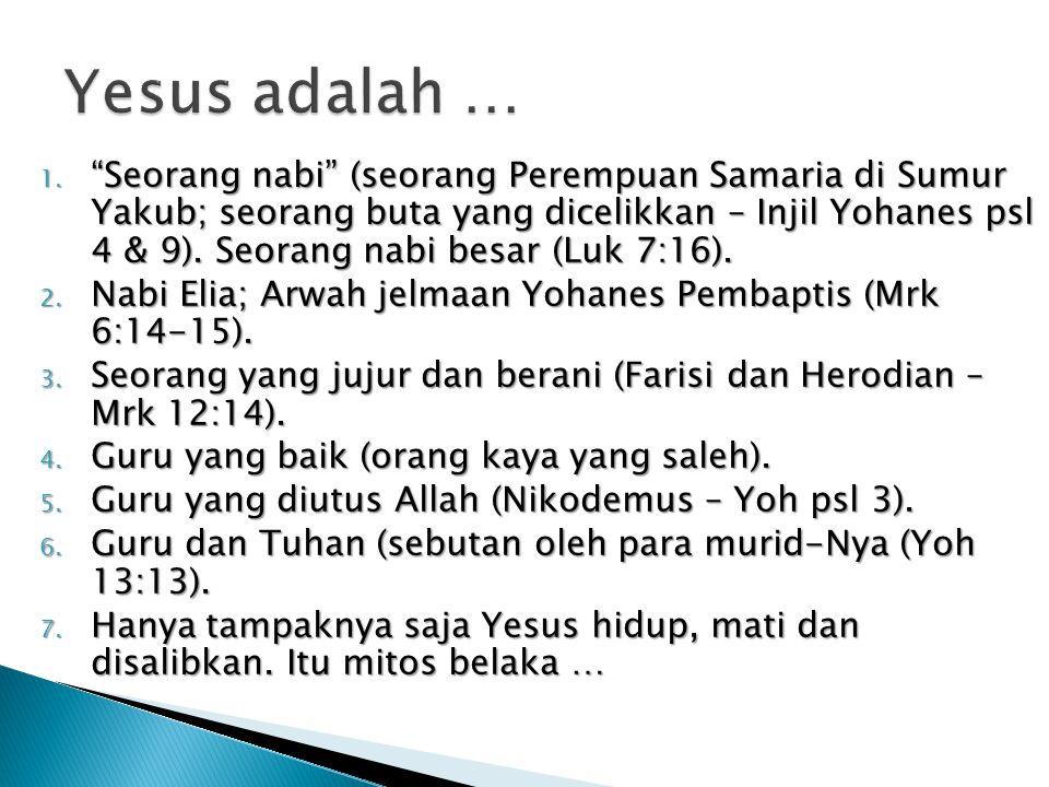 """1. """"Seorang nabi"""" (seorang Perempuan Samaria di Sumur Yakub; seorang buta yang dicelikkan – Injil Yohanes psl 4 & 9). Seorang nabi besar (Luk 7:16). 2"""
