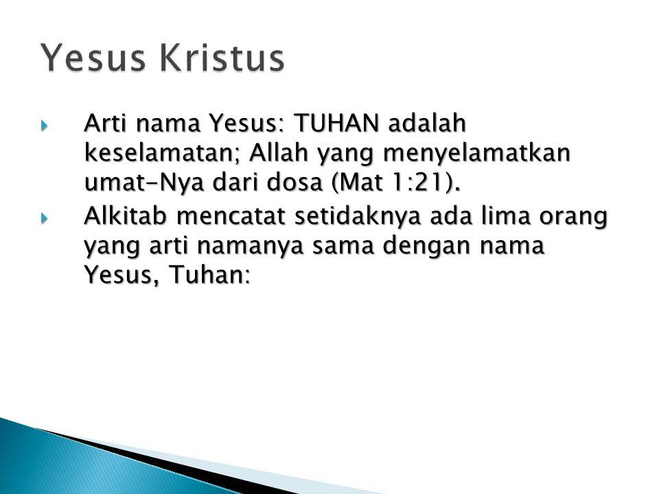  Arti nama Yesus: TUHAN adalah keselamatan; Allah yang menyelamatkan umat-Nya dari dosa (Mat 1:21).