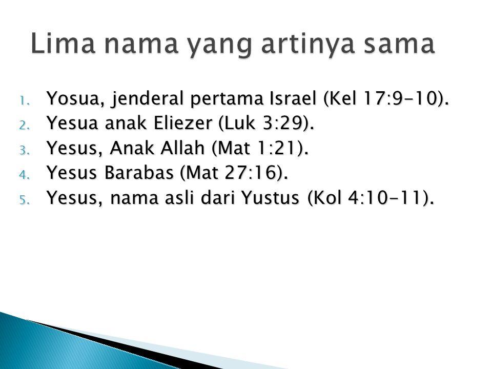 1. Yosua, jenderal pertama Israel (Kel 17:9-10). 2. Yesua anak Eliezer (Luk 3:29). 3. Yesus, Anak Allah (Mat 1:21). 4. Yesus Barabas (Mat 27:16). 5. Y
