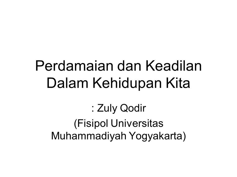 Perdamaian dan Keadilan Dalam Kehidupan Kita : Zuly Qodir (Fisipol Universitas Muhammadiyah Yogyakarta)