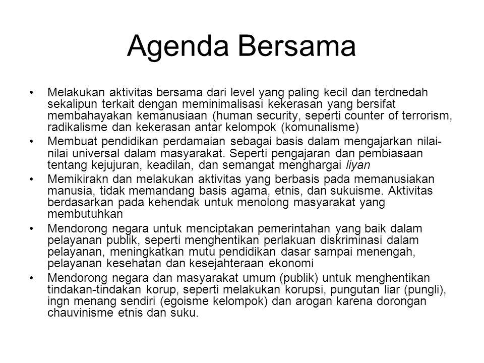 Agenda Bersama Melakukan aktivitas bersama dari level yang paling kecil dan terdnedah sekalipun terkait dengan meminimalisasi kekerasan yang bersifat
