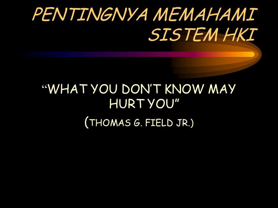 PENTINGNYA MEMAHAMI SISTEM HKI WHAT YOU DON'T KNOW MAY HURT YOU ( THOMAS G. FIELD JR.)