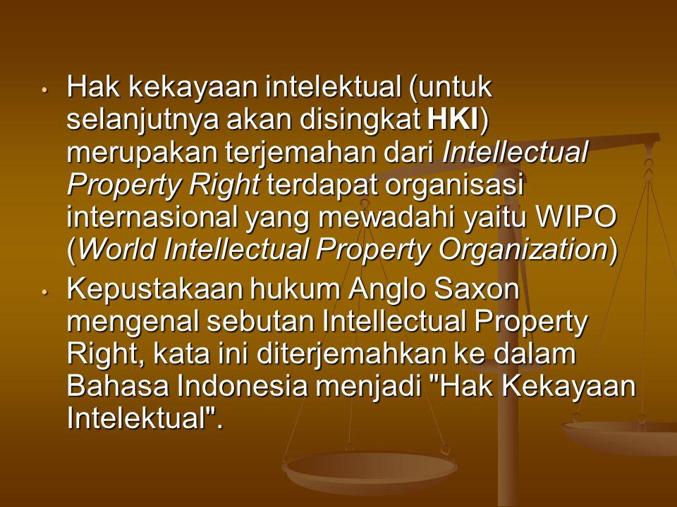 Hak kekayaan intelektual (untuk selanjutnya akan disingkat HKI) merupakan terjemahan dari Intellectual Property Right terdapat organisasi internasional yang mewadahi yaitu WIPO (World Intellectual Property Organization) Hak kekayaan intelektual (untuk selanjutnya akan disingkat HKI) merupakan terjemahan dari Intellectual Property Right terdapat organisasi internasional yang mewadahi yaitu WIPO (World Intellectual Property Organization) Kepustakaan hukum Anglo Saxon mengenal sebutan Intellectual Property Right, kata ini diterjemahkan ke dalam Bahasa Indonesia menjadi Hak Kekayaan Intelektual .