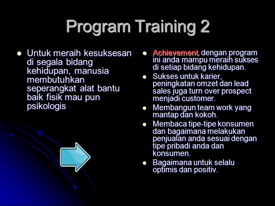 Program Training 2 Untuk meraih kesuksesan di segala bidang kehidupan, manusia membutuhkan seperangkat alat bantu baik fisik mau pun psikologis Untuk meraih kesuksesan di segala bidang kehidupan, manusia membutuhkan seperangkat alat bantu baik fisik mau pun psikologis Achievement, dengan program ini anda mampu meraih sukses di setiap bidang kehidupan.