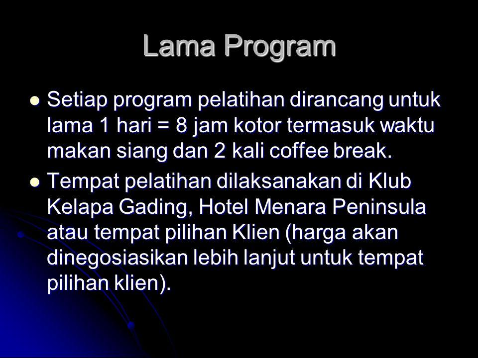 Lama Program Setiap program pelatihan dirancang untuk lama 1 hari = 8 jam kotor termasuk waktu makan siang dan 2 kali coffee break. Setiap program pel