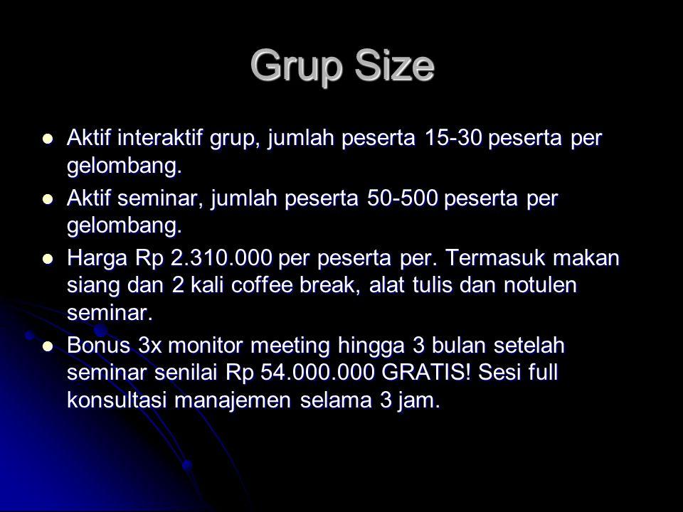Grup Size Aktif interaktif grup, jumlah peserta 15-30 peserta per gelombang. Aktif interaktif grup, jumlah peserta 15-30 peserta per gelombang. Aktif