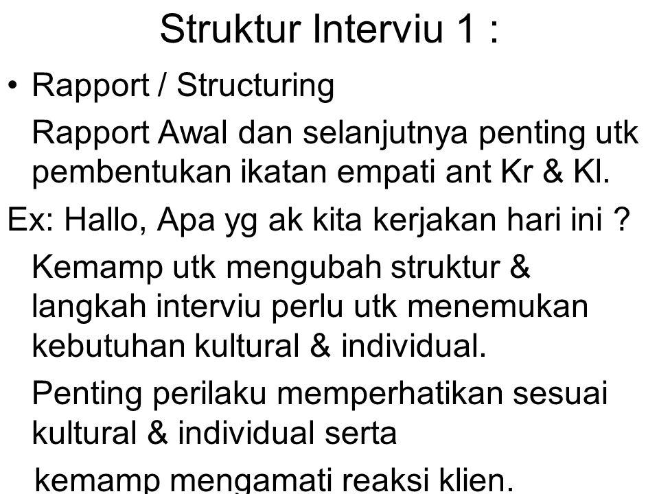 Struktur Interviu 1 : Rapport / Structuring Rapport Awal dan selanjutnya penting utk pembentukan ikatan empati ant Kr & Kl. Ex: Hallo, Apa yg ak kita