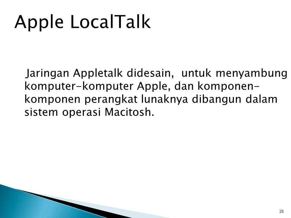 Jaringan Appletalk didesain, untuk menyambung komputer-komputer Apple, dan komponen- komponen perangkat lunaknya dibangun dalam sistem operasi Macitosh.