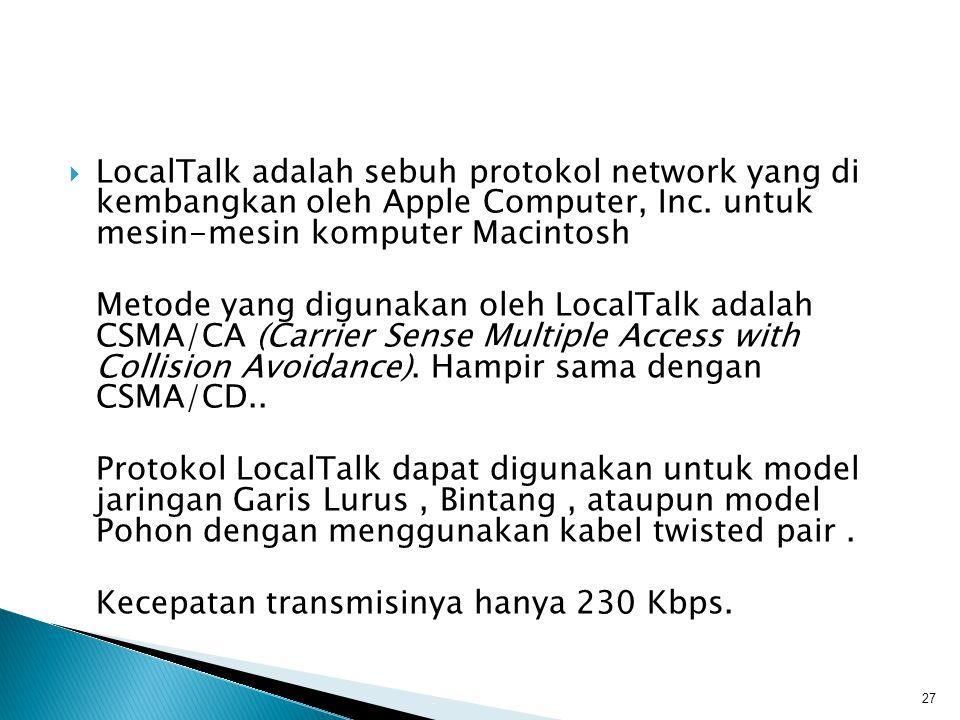  LocalTalk adalah sebuh protokol network yang di kembangkan oleh Apple Computer, Inc.