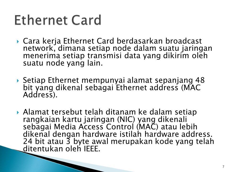 7  Cara kerja Ethernet Card berdasarkan broadcast network, dimana setiap node dalam suatu jaringan menerima setiap transmisi data yang dikirim oleh suatu node yang lain.