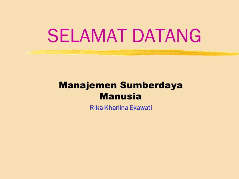 SELAMAT DATANG Manajemen Sumberdaya Manusia Rika Kharlina Ekawati