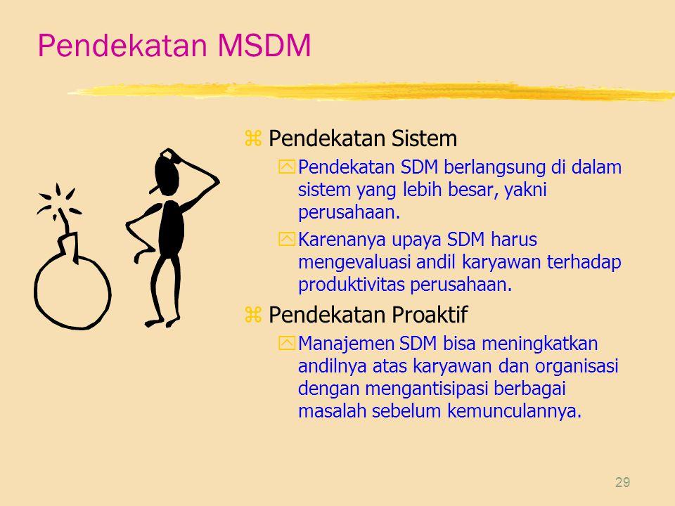 29 Pendekatan MSDM z Pendekatan Sistem yPendekatan SDM berlangsung di dalam sistem yang lebih besar, yakni perusahaan.