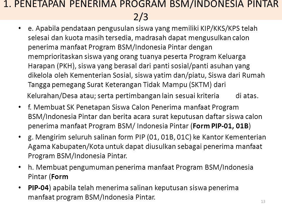 1. PENETAPAN PENERIMA PROGRAM BSM/INDONESIA PINTAR 2/3 e. Apabila pendataan pengusulan siswa yang memiliki KIP/KKS/KPS telah selesai dan kuota masih t