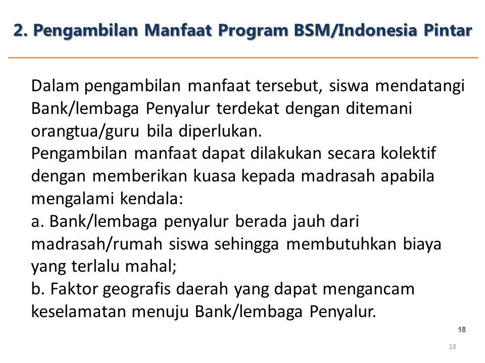 2. Pengambilan Manfaat Program BSM/Indonesia Pintar 18 Dalam pengambilan manfaat tersebut, siswa mendatangi Bank/lembaga Penyalur terdekat dengan dite