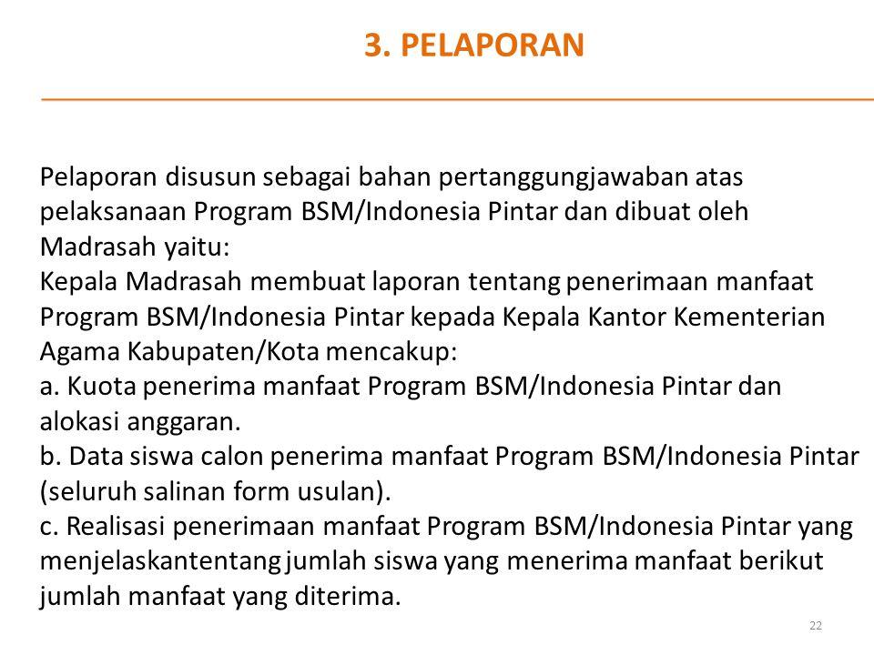 3. PELAPORAN Pelaporan disusun sebagai bahan pertanggungjawaban atas pelaksanaan Program BSM/Indonesia Pintar dan dibuat oleh Madrasah yaitu: Kepala M