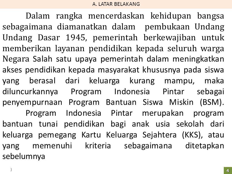 ) A. LATAR BELAKANG 4 Dalam rangka mencerdaskan kehidupan bangsa sebagaimana diamanatkan dalam pembukaan Undang Undang Dasar 1945, pemerintah berkewaj