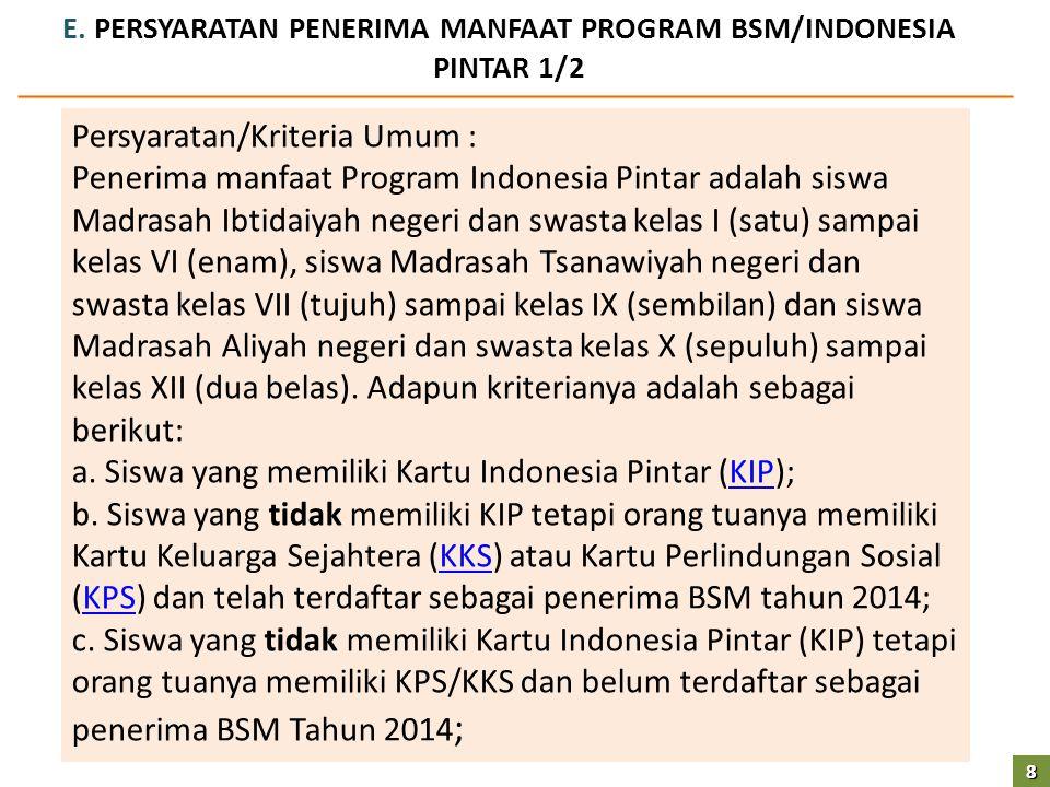E. PERSYARATAN PENERIMA MANFAAT PROGRAM BSM/INDONESIA PINTAR 1/2 Persyaratan/Kriteria Umum : Penerima manfaat Program Indonesia Pintar adalah siswa Ma