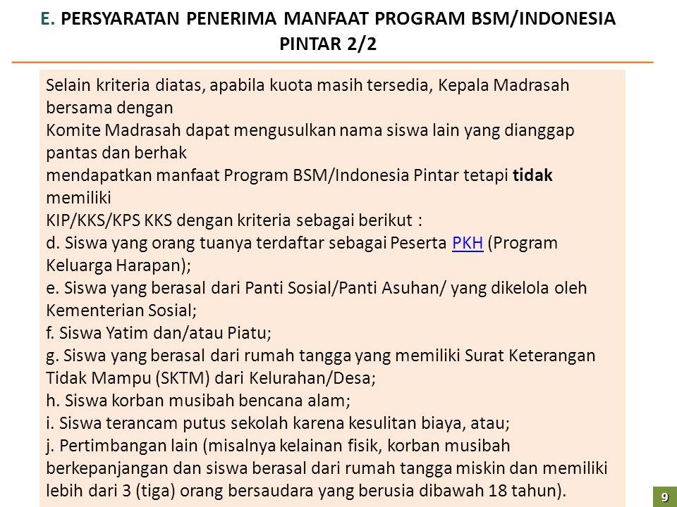 E. PERSYARATAN PENERIMA MANFAAT PROGRAM BSM/INDONESIA PINTAR 2/2 Selain kriteria diatas, apabila kuota masih tersedia, Kepala Madrasah bersama dengan