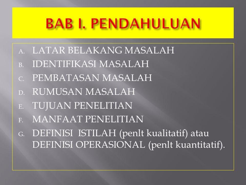A. LATAR BELAKANG MASALAH B. IDENTIFIKASI MASALAH C. PEMBATASAN MASALAH D. RUMUSAN MASALAH E. TUJUAN PENELITIAN F. MANFAAT PENELITIAN G. DEFINISI ISTI