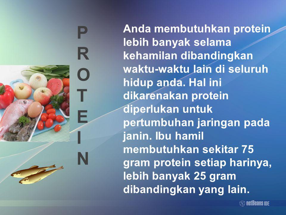 PROTEINPROTEIN Anda membutuhkan protein lebih banyak selama kehamilan dibandingkan waktu-waktu lain di seluruh hidup anda.