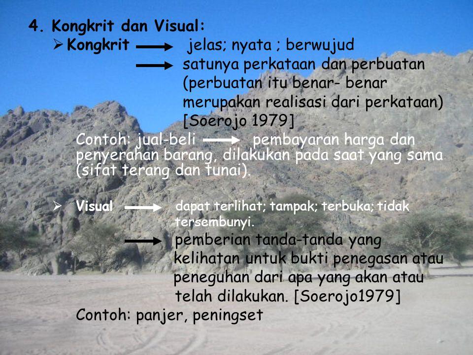 4. Kongkrit dan Visual:  Kongkrit jelas; nyata ; berwujud satunya perkataan dan perbuatan (perbuatan itu benar- benar merupakan realisasi dari perkat