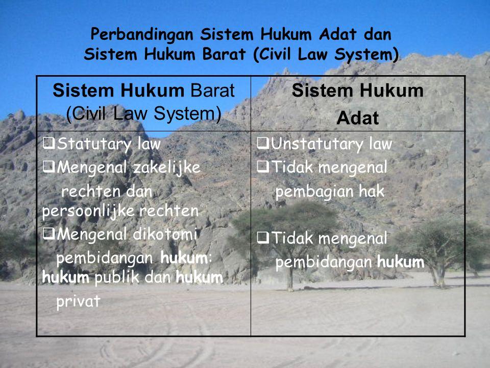 Sistem Hukum Barat (Civil Law System) Sistem Hukum Adat  Statutary law  Mengenal zakelijke rechten dan persoonlijke rechten  Mengenal dikotomi pemb