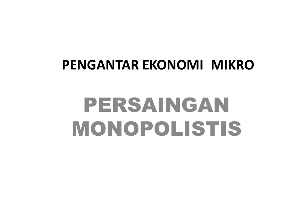 PENGANTAR EKONOMI MIKRO PERSAINGAN MONOPOLISTIS