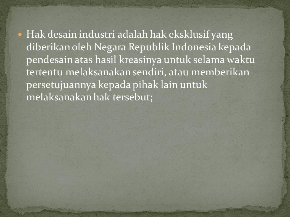 Hak desain industri adalah hak eksklusif yang diberikan oleh Negara Republik Indonesia kepada pendesain atas hasil kreasinya untuk selama waktu terten