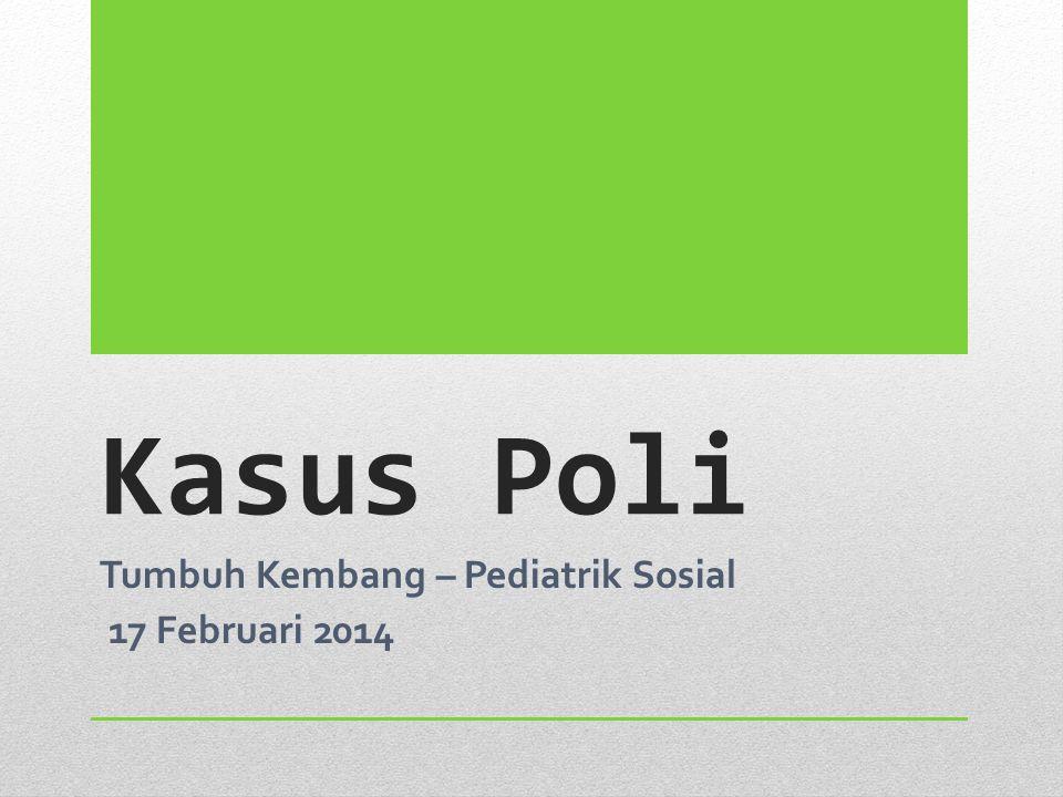 Kasus Poli Tumbuh Kembang – Pediatrik Sosial 17 Februari 2014