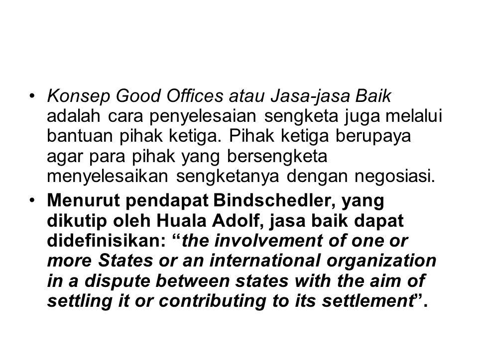 Konsep Good Offices atau Jasa-jasa Baik adalah cara penyelesaian sengketa juga melalui bantuan pihak ketiga. Pihak ketiga berupaya agar para pihak yan