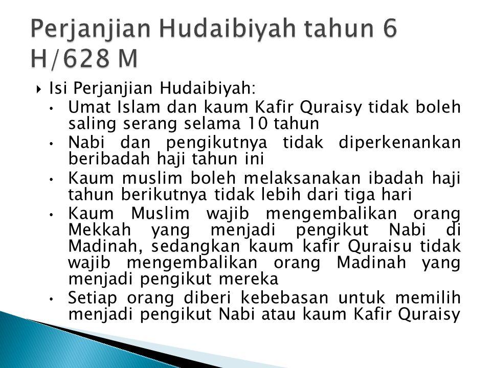  Isi Perjanjian Hudaibiyah: Umat Islam dan kaum Kafir Quraisy tidak boleh saling serang selama 10 tahun Nabi dan pengikutnya tidak diperkenankan beri
