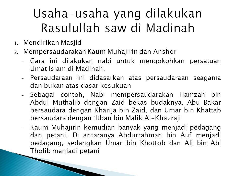 1. Mendirikan Masjid 2. Mempersaudarakan Kaum Muhajirin dan Anshor - Cara ini dilakukan nabi untuk mengokohkan persatuan Umat Islam di Madinah. - Pers