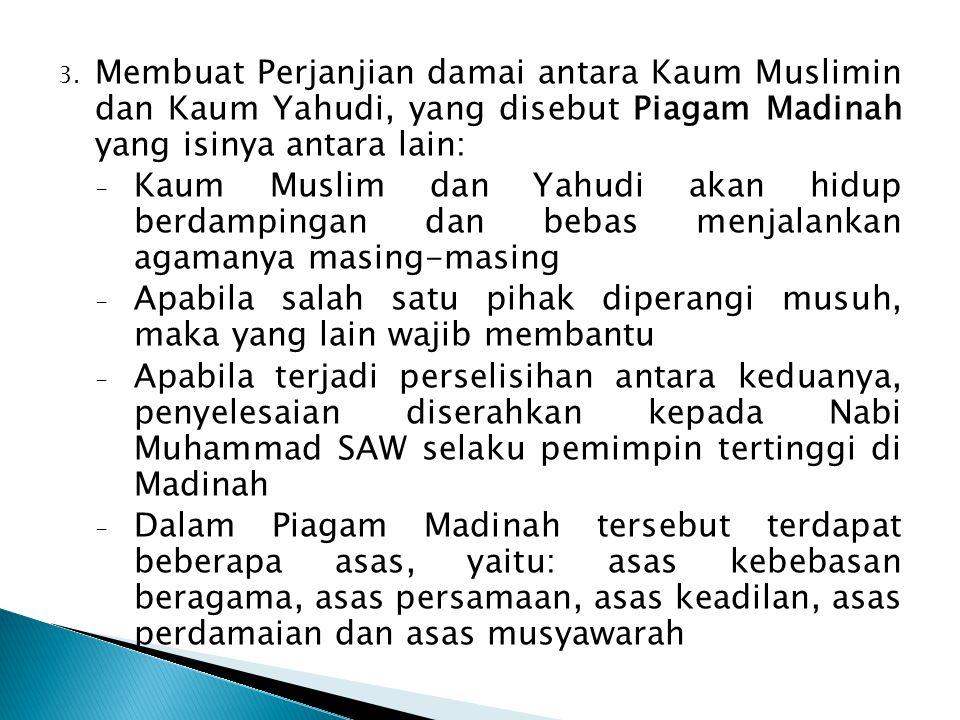 3. Membuat Perjanjian damai antara Kaum Muslimin dan Kaum Yahudi, yang disebut Piagam Madinah yang isinya antara lain: - Kaum Muslim dan Yahudi akan h