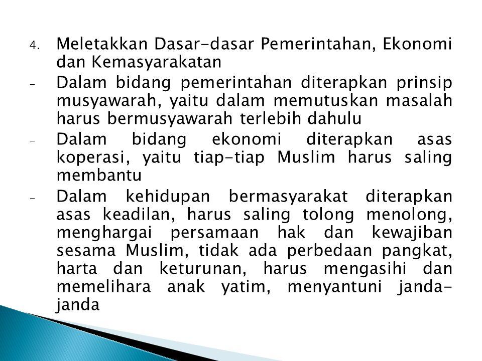 4. Meletakkan Dasar-dasar Pemerintahan, Ekonomi dan Kemasyarakatan - Dalam bidang pemerintahan diterapkan prinsip musyawarah, yaitu dalam memutuskan m