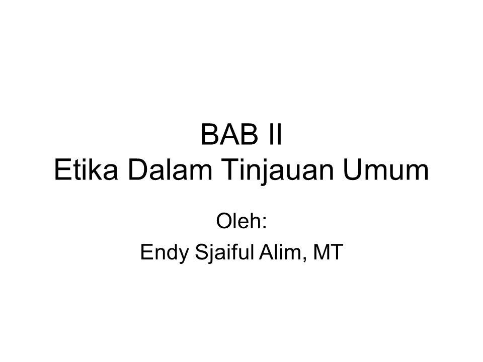 BAB II Etika Dalam Tinjauan Umum Oleh: Endy Sjaiful Alim, MT