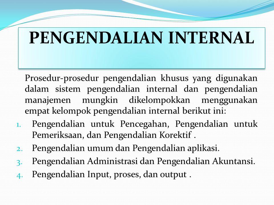 PENGENDALIAN INTERNAL Pengendalian internal adalah rencana organisasi dan metode bisnis yang dipergunakan untuk menjaga aset, memberikan informasi yan