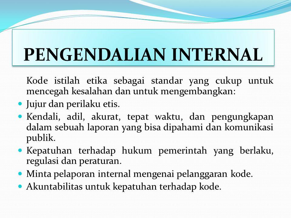 PENGENDALIAN INTERNAL Pengendalian terdiri dari faktor-faktor berikut ini : 1. Komitmen atas integritas dan nilai-nilai etika 2. Filosofi pihak manaje